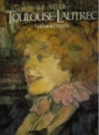 The Art of Toulouse-Lautrec by Nathaniel…