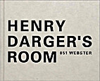 Henry Darger's Room by Kiyoko Lerner