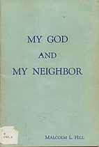My God and my neighbor by Malcolm L Hill