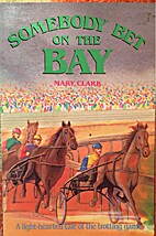 Somebody bet on the bay by Mary Clark