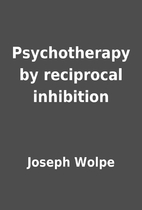 Psychotherapy by reciprocal inhibition by…