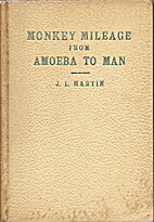 Monkey Mileage from Amoeba to Man by J. L.…