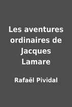 Les aventures ordinaires de Jacques Lamare…