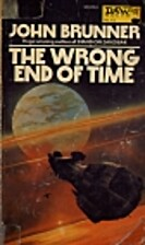 The Wrong End of Time by John Brunner