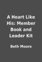 A Heart Like His: Member Book and Leader Kit…