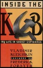 Inside the KGB by Vladimir Kuzichkin