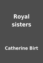 Royal sisters by Catherine Birt