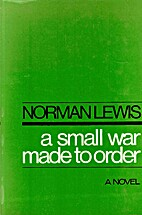 A Small War Made to Order by Norman Lewis