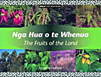 Nga Hua o te Whenua (The Fruits of the Land)…