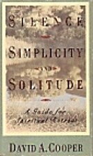 Silence, simplicity, and solitude : a guide…