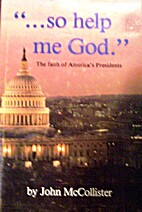 So help me God : the faith of America's…