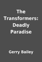 The Transformers: Deadly Paradise by Gerry…