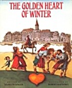 The Golden Heart of Winter by Marilyn Singer