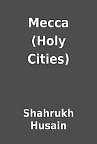Mecca (Holy Cities) by Shahrukh Husain