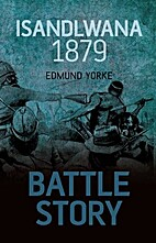 Battle Story: Isandlwana 1879 by Edmund…
