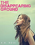 The Disappearing Ground by K.B. Rose