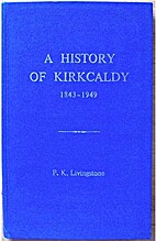 A history of Kirkcaldy : covering the years…