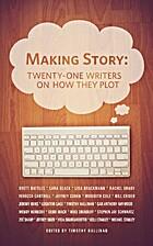 Making Story: Twenty-One Writers on How They…