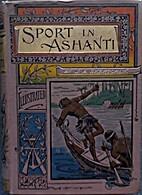 Sport in Ashanti: or Melinda the Caboceer -…