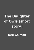 The Daughter of Owls [short story] by Neil…
