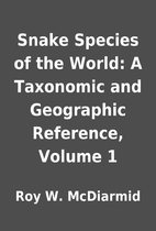 Snake Species of the World: A Taxonomic and…