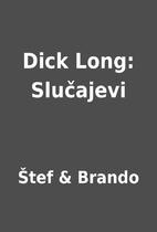 Dick Long: Slučajevi by Štef &…