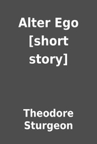 Alter Ego [short story] by Theodore Sturgeon