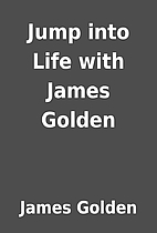 Jump into Life with James Golden by James…
