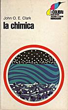 La chimica by John O. E. Clark