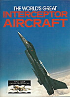 The World's Great Interceptor Aircraft by…