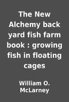 The New Alchemy back yard fish farm book :…