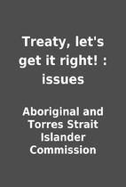 Treaty, let's get it right! : issues by…