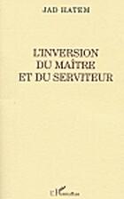 Inversion du Maitre et du Serviteur (l') by…