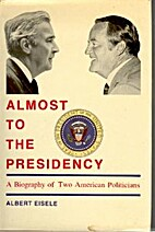 Almost to the Presidency by Albert Eisele
