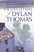 The love letters of Dylan Thomas by Dylan…