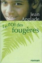Le roi des fougères by Jean Anglade