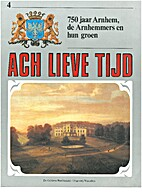 Ach lieve tijd : 750 jaar Arnhem, Arnhemmers…