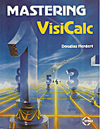 Mastering VisiCalc by Douglas Hergert
