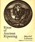 Rites of Ancient Ripening by Meridel Le…
