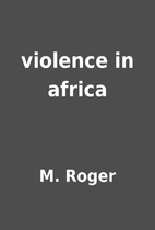 violence in africa by M. Roger
