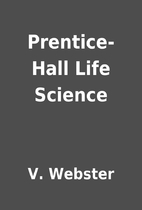 Prentice-Hall Life Science by V. Webster