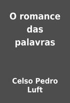 O romance das palavras by Celso Pedro Luft