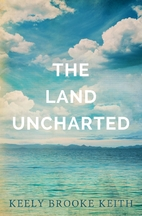 The Land Uncharted (Volume 1) by Keely…