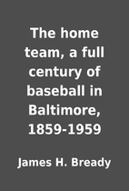 The home team, a full century of baseball in…