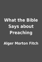 What the Bible Says about Preaching by Alger…