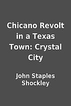 Chicano Revolt in a Texas Town: Crystal City…