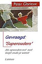Gevraagd superouders : als opvoeden net niet…