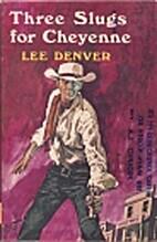 Three Slugs for Cheyenne by Lee Denver