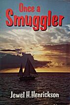 Once a Smuggler by Jewel H. Hendrickson