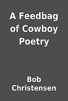 A Feedbag of Cowboy Poetry by Bob…